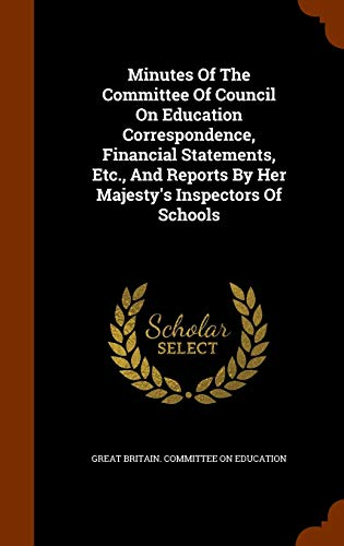 9781343788688: Minutes Of The Committee Of Council On Education Correspondence, Financial Statements, Etc., And Reports By Her Majesty's Inspectors Of Schools