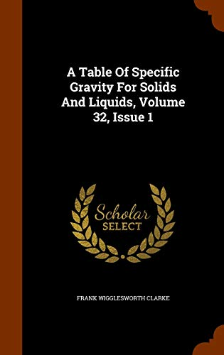 9781343798526: A Table Of Specific Gravity For Solids And Liquids, Volume 32, Issue 1