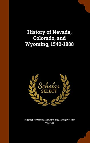 9781343806535: History of Nevada, Colorado, and Wyoming, 1540-1888