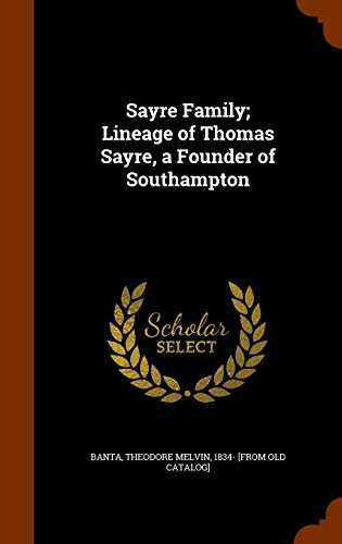 9781343820395: Sayre Family; Lineage of Thomas Sayre, a Founder of Southampton