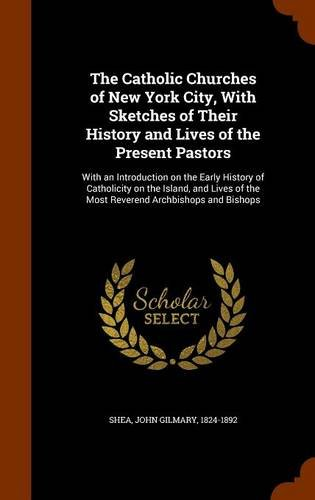 9781343843721: The Catholic Churches of New York City, With Sketches of Their History and Lives of the Present Pastors: With an Introduction on the Early History of ... of the Most Reverend Archbishops and Bishops