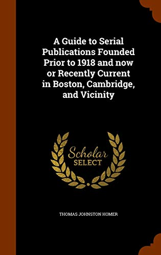 9781343852860: A Guide to Serial Publications Founded Prior to 1918 and now or Recently Current in Boston, Cambridge, and Vicinity