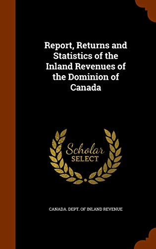 9781343858541: Report, Returns and Statistics of the Inland Revenues of the Dominion of Canada
