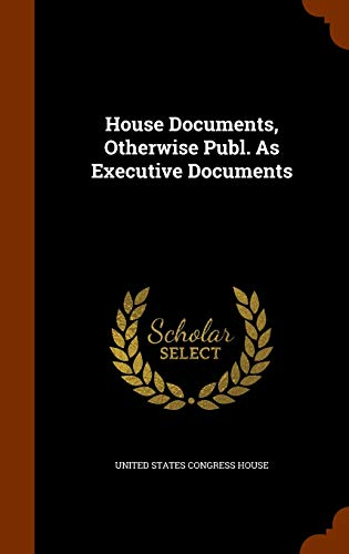 9781343862821: House Documents, Otherwise Publ. As Executive Documents