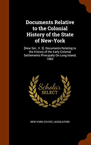9781343870376: Documents Relative to the Colonial History of the State of New-York: [New Ser., V. 3]. Documents Relating to the History of the Early Colonial Settlements Principally On Long Island, 1883