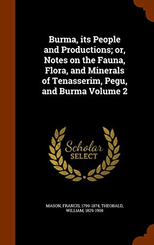9781343881228: Burma, its People and Productions; or, Notes on the Fauna, Flora, and Minerals of Tenasserim, Pegu, and Burma Volume 2