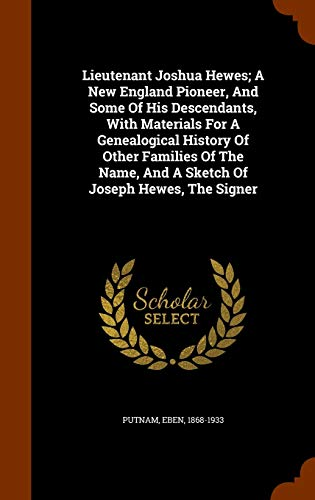 9781343888456: Lieutenant Joshua Hewes; A New England Pioneer, And Some Of His Descendants, With Materials For A Genealogical History Of Other Families Of The Name, And A Sketch Of Joseph Hewes, The Signer