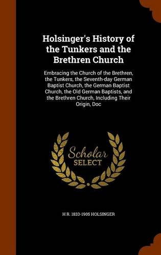9781343894426: Holsinger's History of the Tunkers and the Brethren Church: Embracing the Church of the Brethren, the Tunkers, the Seventh-day German Baptist Church, ... Brethren Church, Including Their Origin, Doc