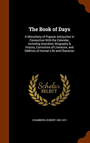 9781343900066: The Book of Days: A Miscellany of Popular Antiquities in Connection With the Calendar, Including Anecdote, Biography & History, Curiosities of Literature, and Oddities of Human Life and Character
