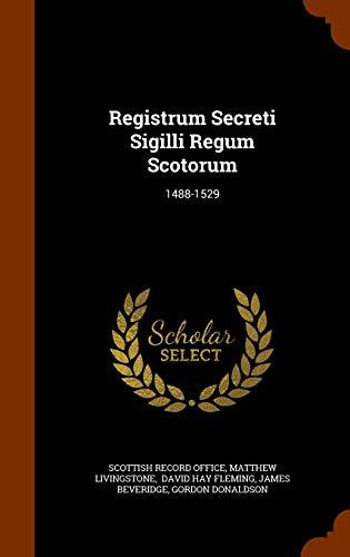 Registrum Secreti Sigilli Regum Scotorum: 1488-1529 (Hardback): Scottish Record Office,