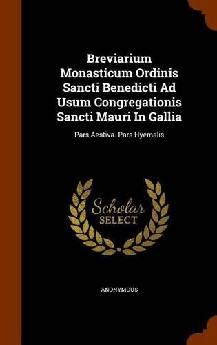 9781343908093: Breviarium Monasticum Ordinis Sancti Benedicti Ad Usum Congregationis Sancti Mauri In Gallia: Pars Aestiva. Pars Hyemalis