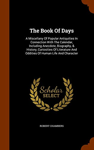 9781343919730: The Book Of Days: A Miscellany Of Popular Antiquities In Connection With The Calendar, Including Anecdote, Biography, & History, Curiosities Of Literature And Oddities Of Human Life And Character