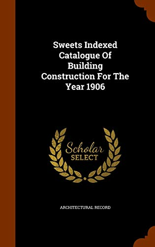 9781343924987: Sweets Indexed Catalogue Of Building Construction For The Year 1906