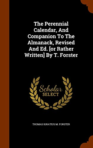 9781343960664: The Perennial Calendar, And Companion To The Almanack, Revised And Ed. [or Rather Written] By T. Forster