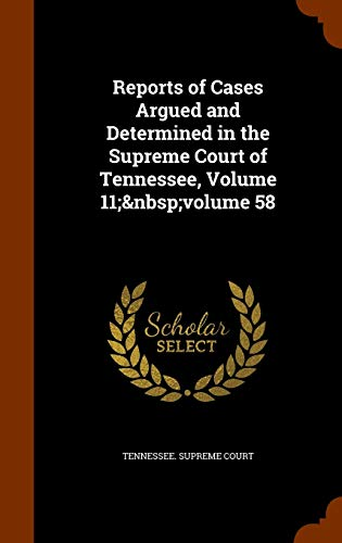 9781343965898: Reports of Cases Argued and Determined in the Supreme Court of Tennessee, Volume 11; volume 58