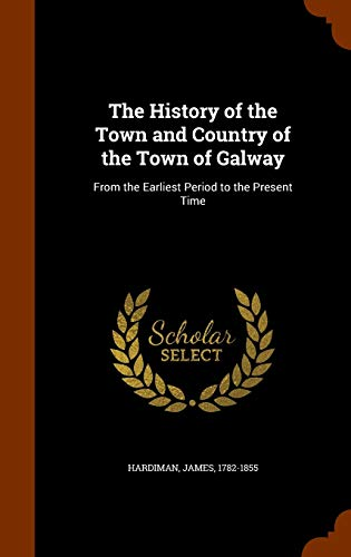 9781343972759: The History of the Town and Country of the Town of Galway: From the Earliest Period to the Present Time