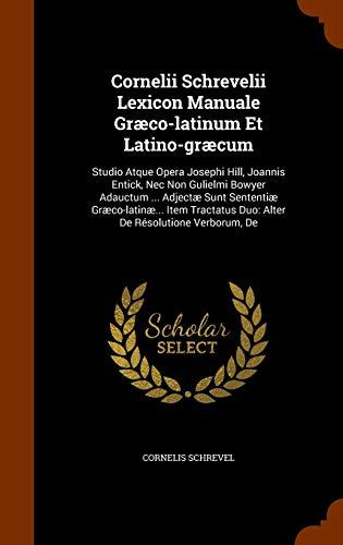 Cornelii Schrevelii Lexicon Manuale Graeco-Latinum Et Latino-Graecum: Cornelis Schrevel