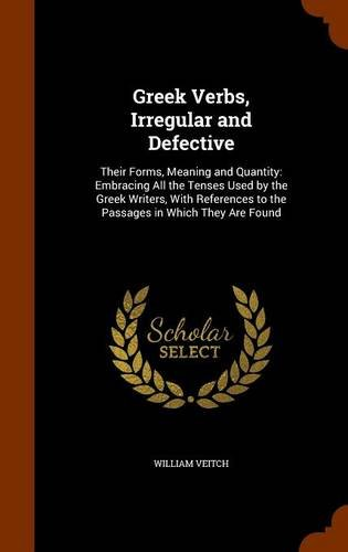 9781343990081: Greek Verbs, Irregular and Defective: Their Forms, Meaning and Quantity: Embracing All the Tenses Used by the Greek Writers, With References to the Passages in Which They Are Found