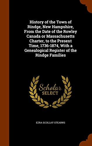 9781343992924: History of the Town of Rindge, New Hampshire, From the Date of the Rowley Canada or Massachusetts Charter, to the Present Time, 1736-1874, With a Genealogical Register of the Rindge Families