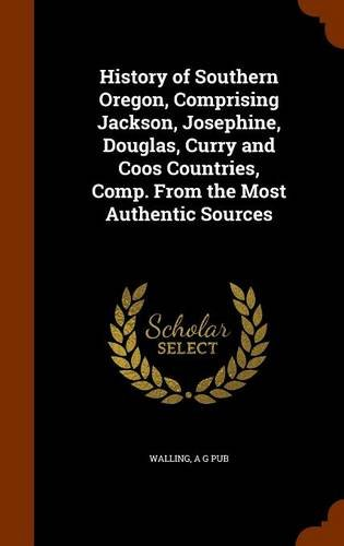 9781343993945: History of Southern Oregon, Comprising Jackson, Josephine, Douglas, Curry and Coos Countries, Comp. From the Most Authentic Sources