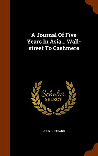 9781343994799: A Journal Of Five Years In Asia... Wall-street To Cashmere