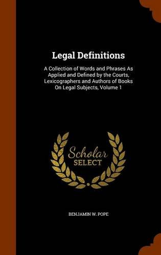 9781343995116: Legal Definitions: A Collection of Words and Phrases As Applied and Defined by the Courts, Lexicographers and Authors of Books On Legal Subjects, Volume 1