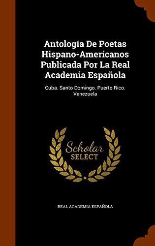 9781343999008: Antología De Poetas Hispano-Americanos Publicada Por La Real Academia Española: Cuba. Santo Domingo. Puerto Rico. Venezuela