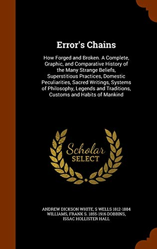 9781344010665: Error's Chains: How Forged and Broken. A Complete, Graphic, and Comparative History of the Many Strange Beliefs, Superstitious Practices, Domestic ... and Traditions, Customs and Habits of Mankind