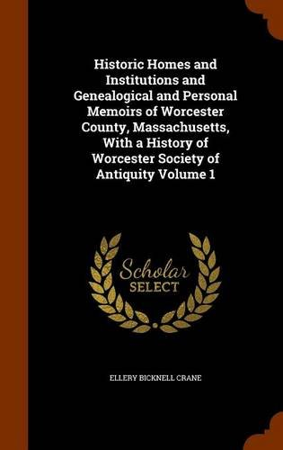 9781344014823: Historic Homes and Institutions and Genealogical and Personal Memoirs of Worcester County, Massachusetts, With a History of Worcester Society of Antiquity Volume 1