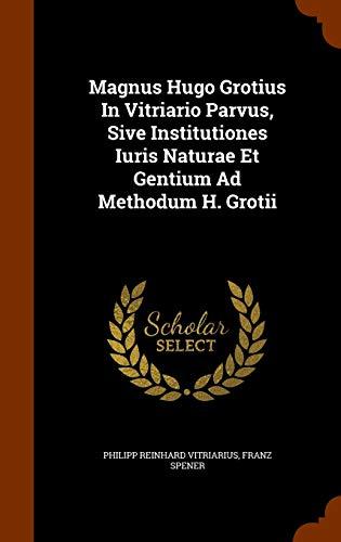 Magnus Hugo Grotius in Vitriario Parvus, Sive: Philipp Reinhard Vitriarius