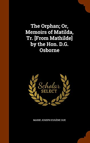 9781344018708: The Orphan; Or, Memoirs of Matilda, Tr. [From Mathilde] by the Hon. D.G. Osborne