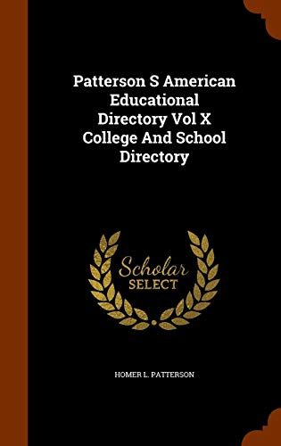 Patterson S American Educational Directory Vol X: Homer L Patterson