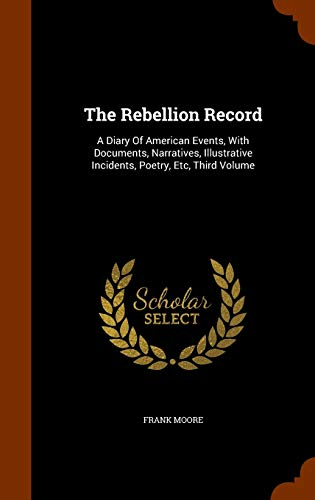 9781344019941: The Rebellion Record: A Diary Of American Events, With Documents, Narratives, Illustrative Incidents, Poetry, Etc, Third Volume