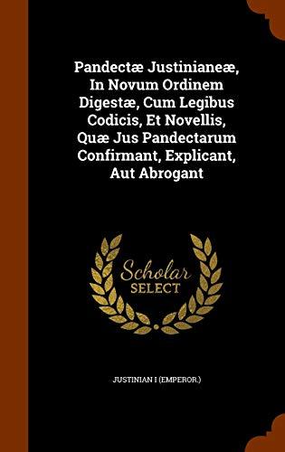 9781344021197: Pandectæ Justinianeæ, In Novum Ordinem Digestæ, Cum Legibus Codicis, Et Novellis, Quæ Jus Pandectarum Confirmant, Explicant, Aut Abrogant