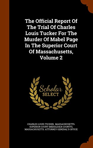 9781344060356: The Official Report Of The Trial Of Charles Louis Tucker For The Murder Of Mabel Page In The Superior Court Of Massachusetts, Volume 2