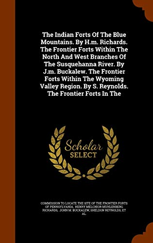 9781344061872: The Indian Forts Of The Blue Mountains. By H.m. Richards. The Frontier Forts Within The North And West Branches Of The Susquehanna River. By J.m. ... By S. Reynolds. The Frontier Forts In The