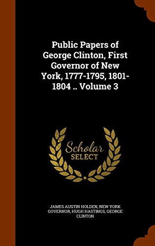 9781344063449: Public Papers of George Clinton, First Governor of New York, 1777-1795, 1801-1804 .. Volume 3