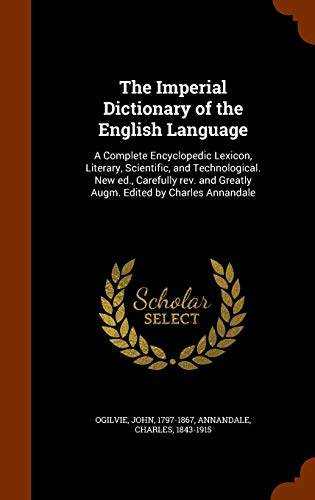 9781344066204: The Imperial Dictionary of the English Language: A Complete Encyclopedic Lexicon, Literary, Scientific, and Technological. New ed., Carefully rev. and Greatly Augm. Edited by Charles Annandale