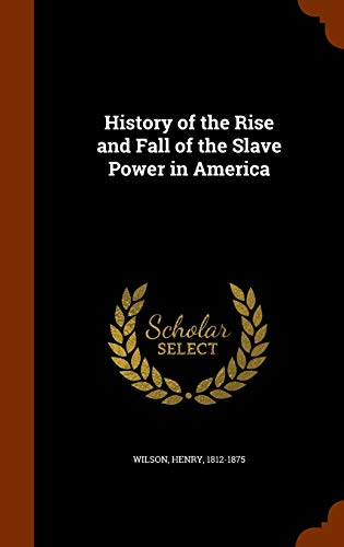9781344081122: History of the Rise and Fall of the Slave Power in America