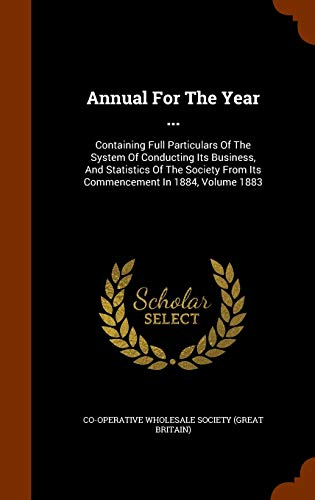 9781344086813: Annual For The Year ...: Containing Full Particulars Of The System Of Conducting Its Business, And Statistics Of The Society From Its Commencement In 1884, Volume 1883