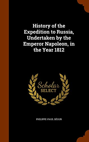 9781344111980: History of the Expedition to Russia, Undertaken by the Emperor Napoleon, in the Year 1812