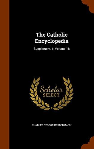 9781344114981: The Catholic Encyclopedia: Supplement. I-, Volume 18