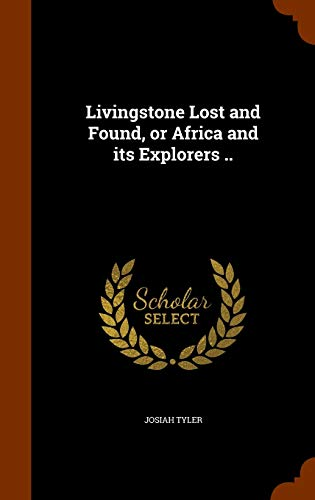 9781344131889: Livingstone Lost and Found, or Africa and its Explorers ..