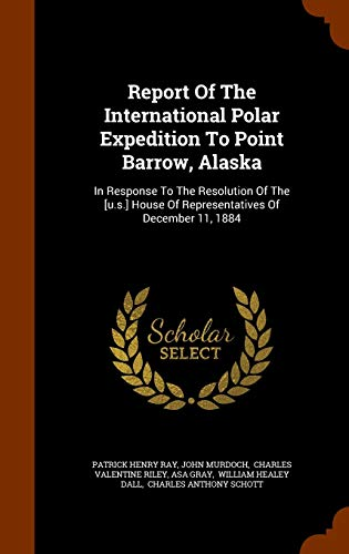 9781344133852: Report Of The International Polar Expedition To Point Barrow, Alaska: In Response To The Resolution Of The [u.s.] House Of Representatives Of December 11, 1884