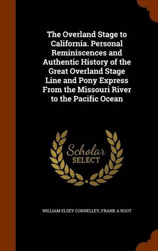 9781344141697: The Overland Stage to California. Personal Reminiscences and Authentic History of the Great Overland Stage Line and Pony Express From the Missouri River to the Pacific Ocean