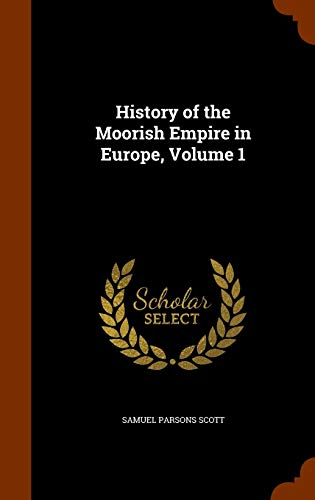 9781344150590: History of the Moorish Empire in Europe, Volume 1