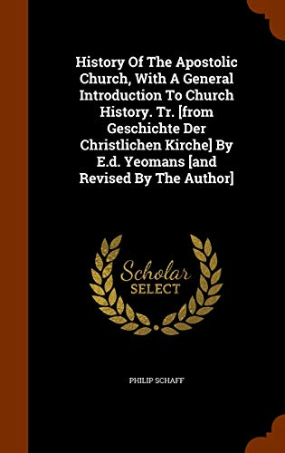 9781344608169: History Of The Apostolic Church, With A General Introduction To Church History. Tr. [from Geschichte Der Christlichen Kirche] By E.d. Yeomans [and Revised By The Author]