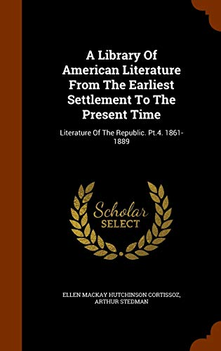 A Library Of American Literature From The: Stedman, Arthur