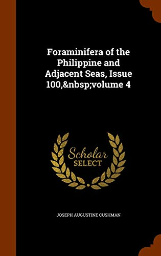 Foraminifera of the Philippine and Adjacent Seas,: Joseph Augustine Cushman