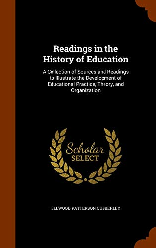 9781344622332: Readings in the History of Education: A Collection of Sources and Readings to Illustrate the Development of Educational Practice, Theory, and Organization